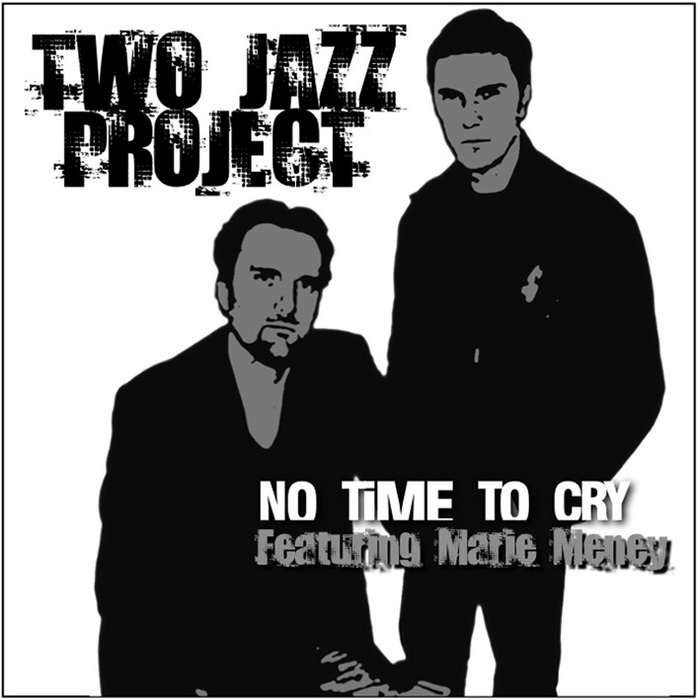 TWO JAZZ PROJECT feat MARIE MENEY - No Time To Cry