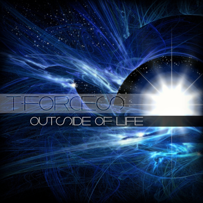T FORCES - Outside Of Life