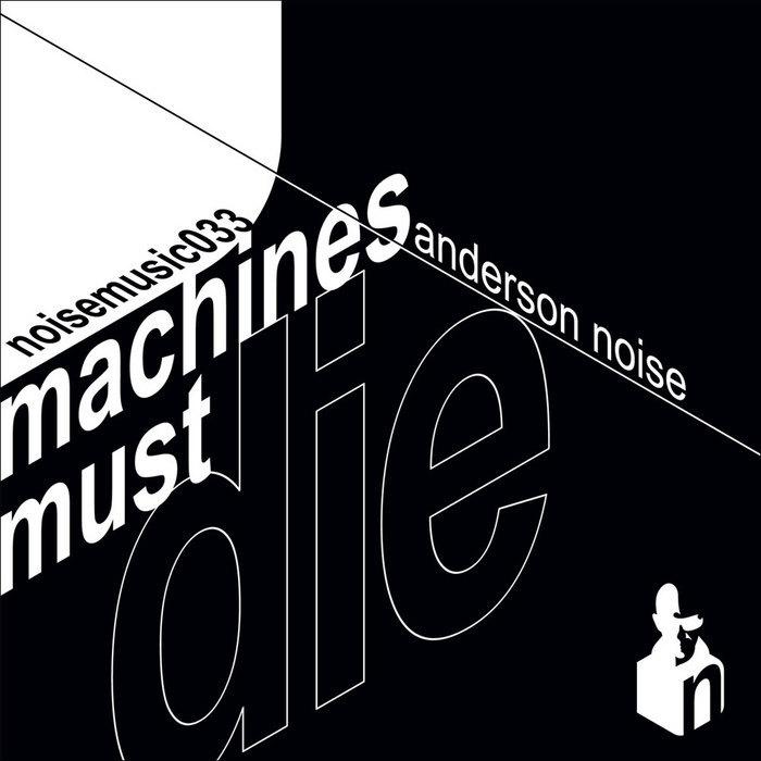 ANDERSON NOISE - Machines Must Die