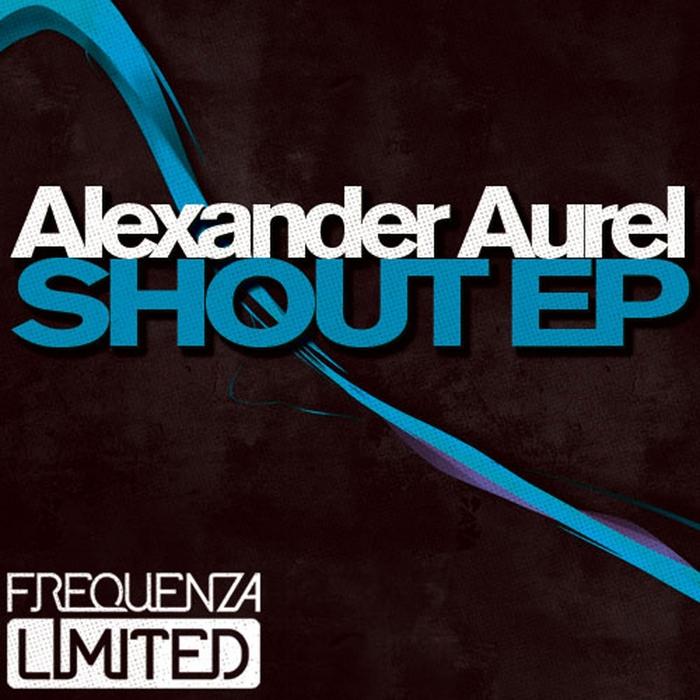 AUREL, Alexander - Shout EP