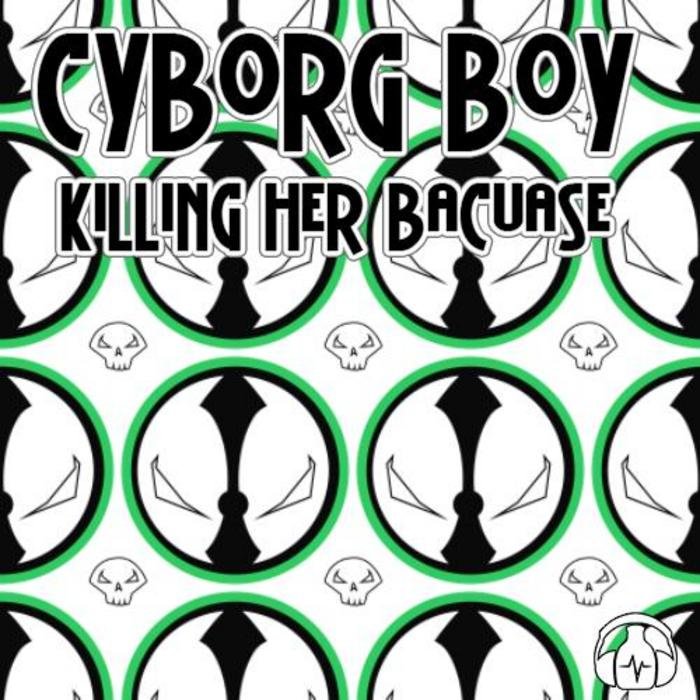 CYBORG BOY - Killing Her Because