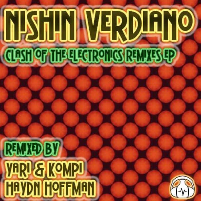 VERDIANO, Nishin - Clash Of The Electronics (remixes)