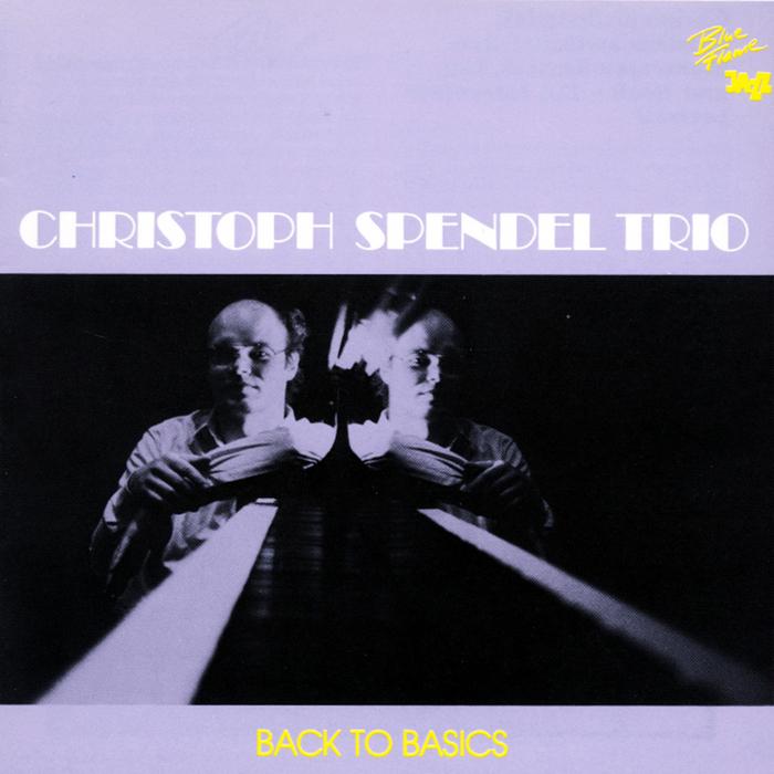 CHRISTOPH SPENDEL TRIO - Back to Basics