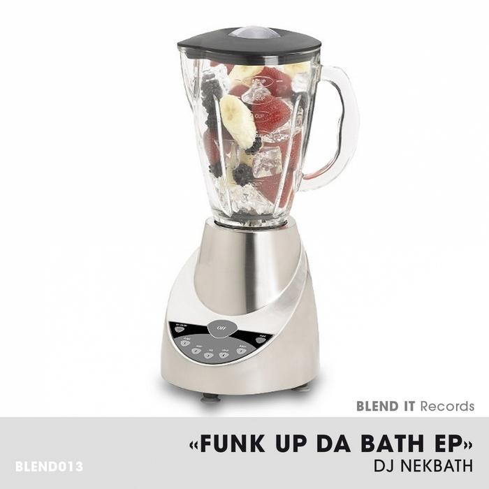 DJ NEKBATH - Funk Up Da Bath EP