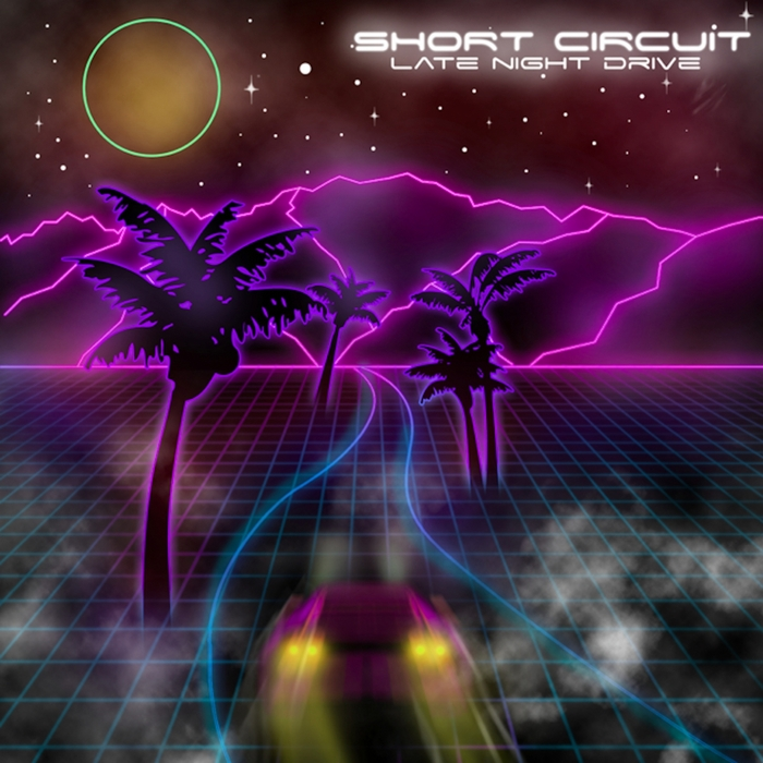 SHORT CIRCUIT - Late Night Drive