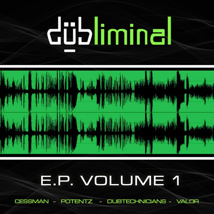 CESSMAN/POTENTZ/DUBTECHNICIANS/VALOR - Dubliminal EP Vol 1