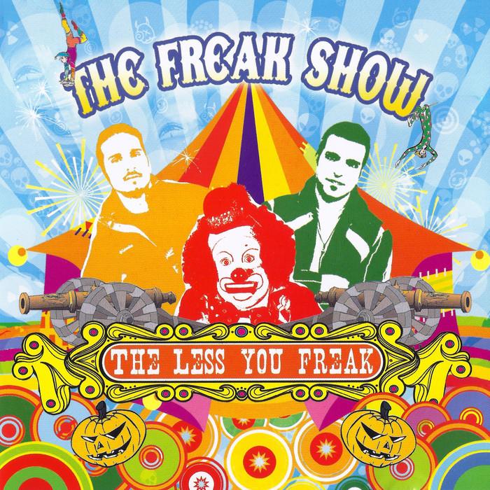 FREAK SHOW, The - The Less You Freak