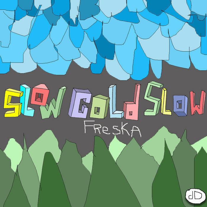 FRESKA - Slow Cold Slow