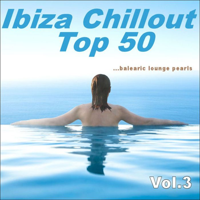 VARIOUS - Ibiza Chillout Top 50 Vol 3 (Balearic Lounge Pearls)