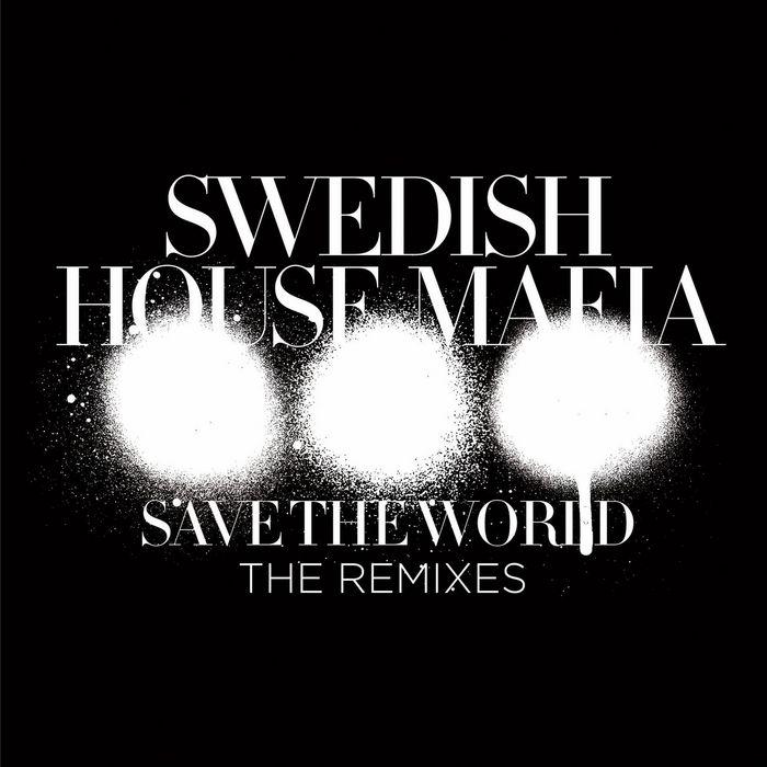 SWEDISH HOUSE MAFIA - Save The World (The Remixes)