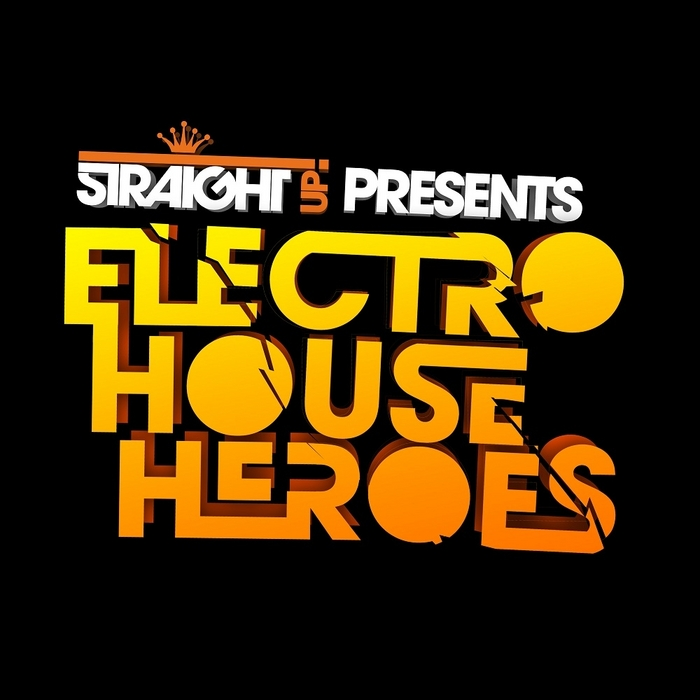 VARIOUS - Straight Up! Presents Electro House Heroes