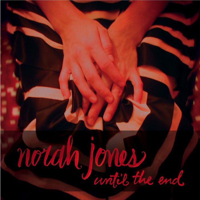NORAH JONES - Until The End