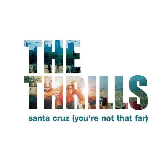 THE THRILLS - Santa Cruz (You're Not That Far)