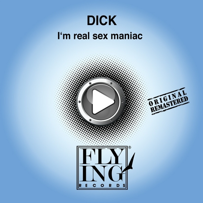 DICK - I'm A Real Sex Maniac
