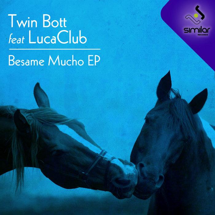 TWIN BOTT feat LUCACLUB - Besame Mucho EP