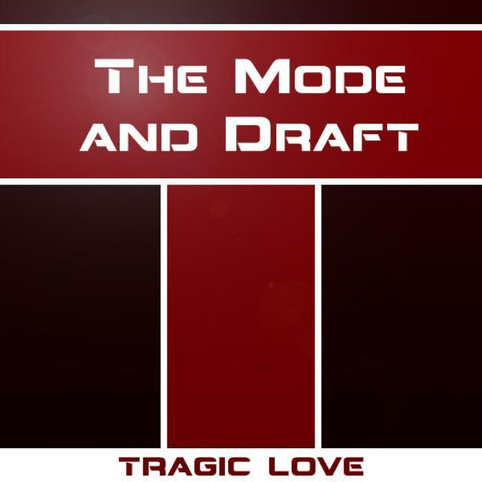THE MODE & DRAFT - Tragic Love