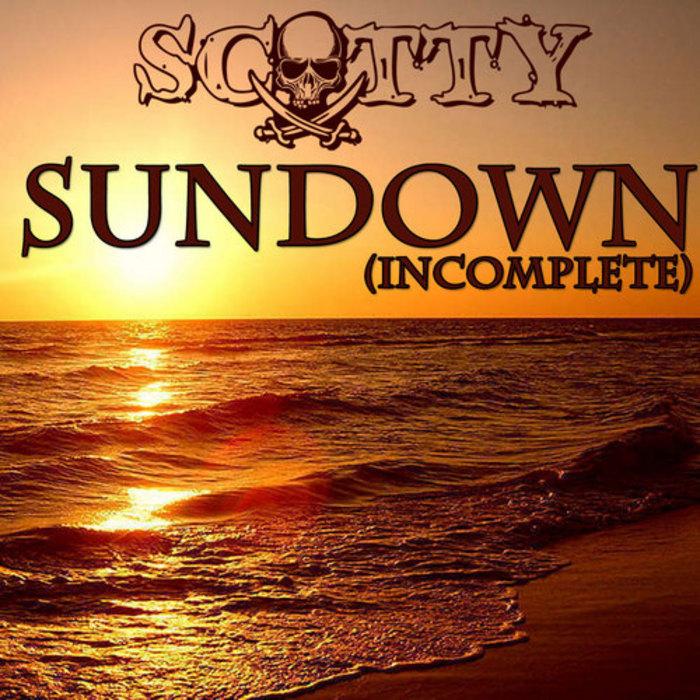 SCOTTY - Sundown (Incomplete)