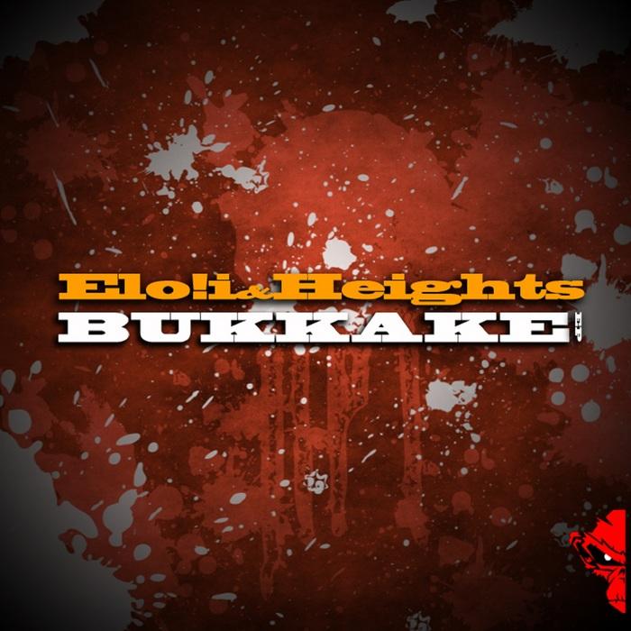 ELO!I & HEIGHTS - Bukkake EP