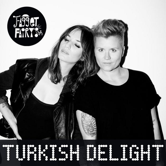 FAGGET FAIRYS - Turkish Delight