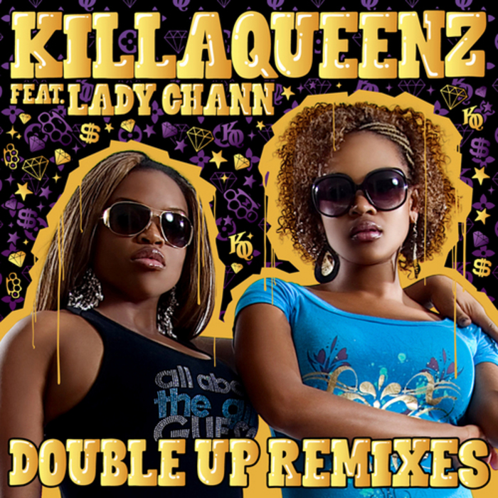 KILLAQUEENZ feat LADY CHANN - Double Up (remixes)
