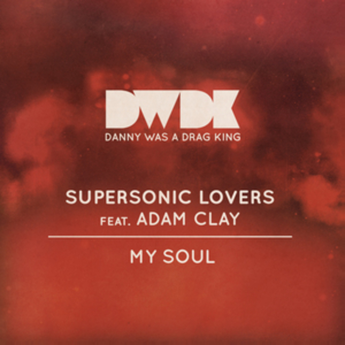 SUPERSONIC LOVERS feat ADAM CLAY - My Soul