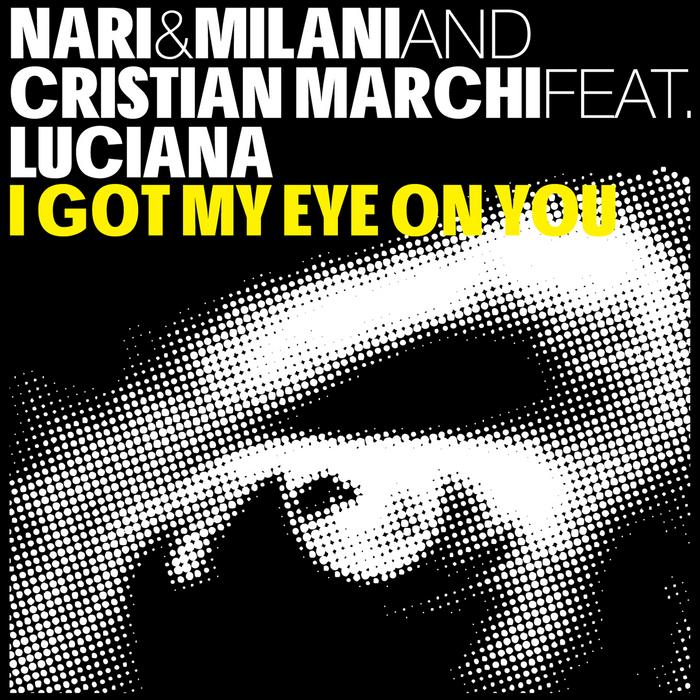 NARI & MILANI/CRISTIAN MARCHI feat LUCIANA - I Got My Eye On You