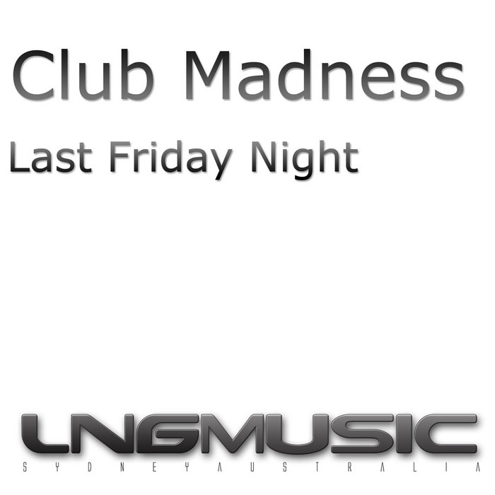 CLUB MADNESS - Last Friday Night (TGIF)