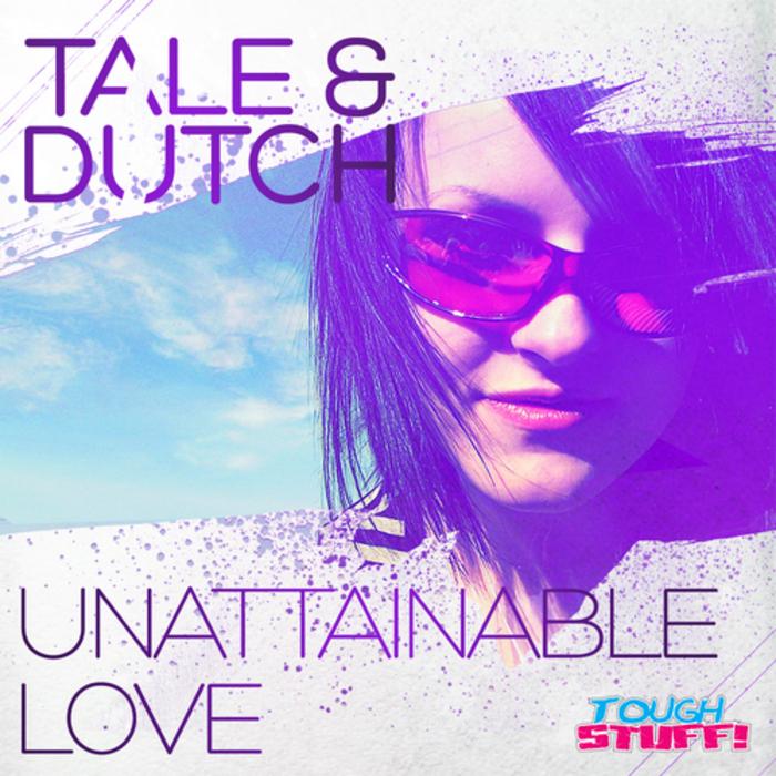 TALE & DUTCH - Unattainable Love