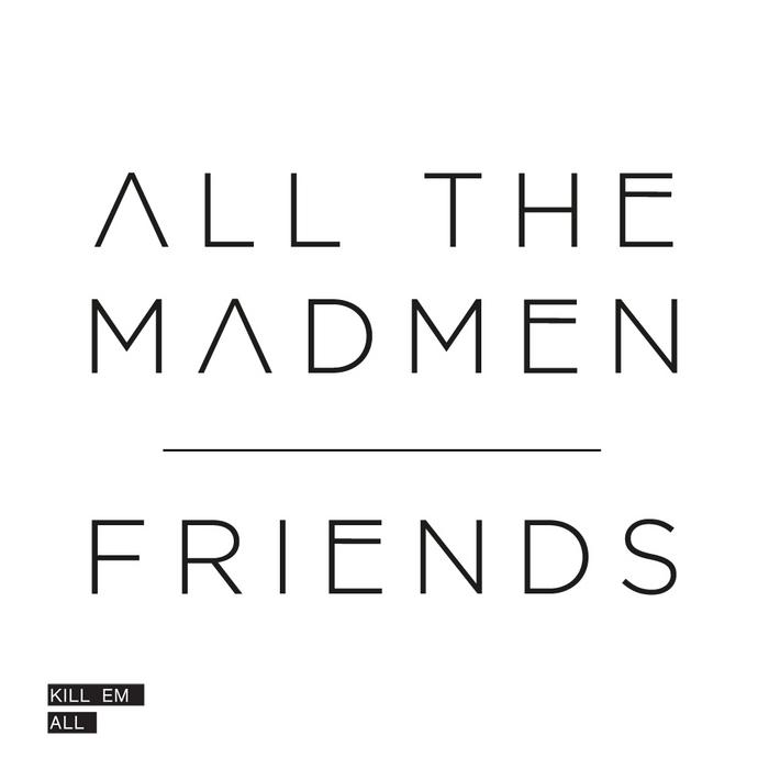 ALL THE MADMEN - Friends