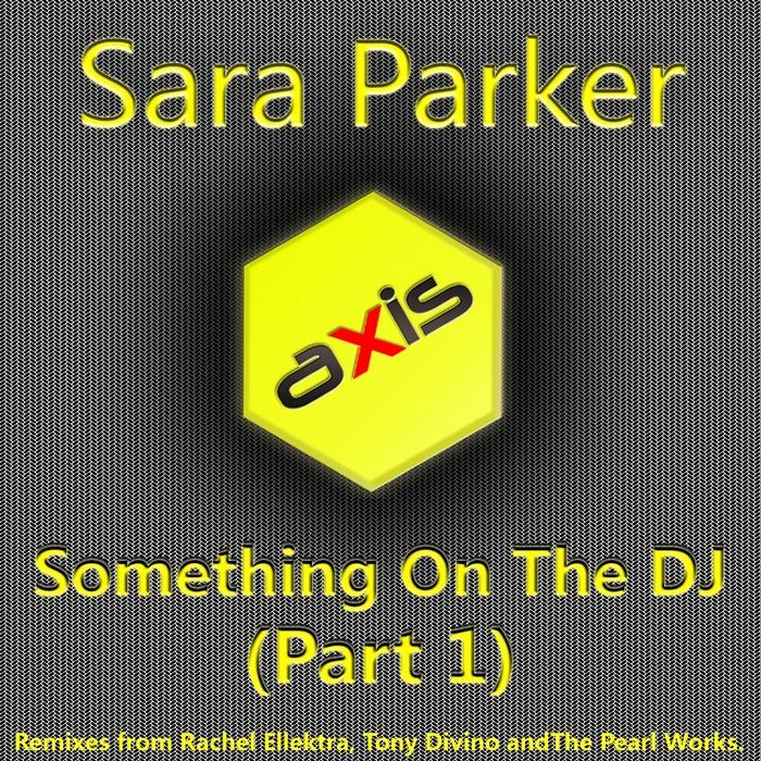 PARKER, Sara - Something On The DJ (Part 1)