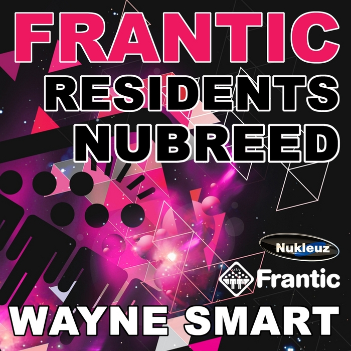 SMART, Wayne/VARIOUS - Frantic Residents NuBreed (mixed by Wayne Smart) (unmixed tracks)