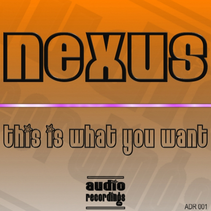 NEXUS - This Is What You Want