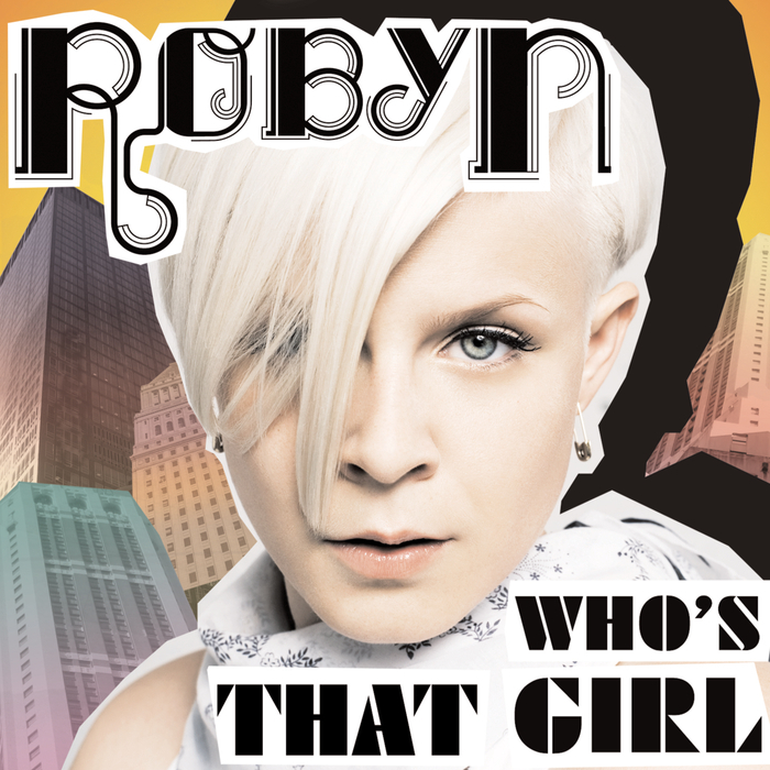 ROBYN - Who's That Girl? (Radio Edit)