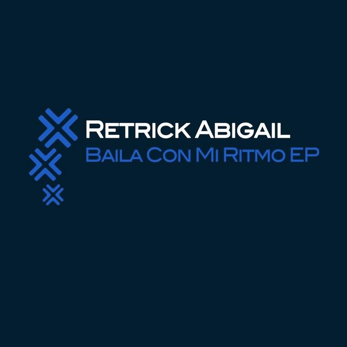 ABIGAIL, Retrick feat DI RODRIGUEZ & LES BROS - Baila Con Mi Ritmo EP