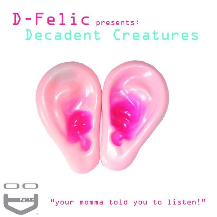 D FELIC presents DECADENT CREATURES feat CARVALHO - Your Mommy Told You To Listen