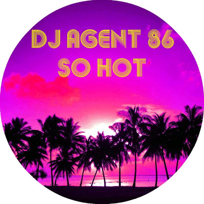 DJ AGENT 86 - So Hot (remixes)