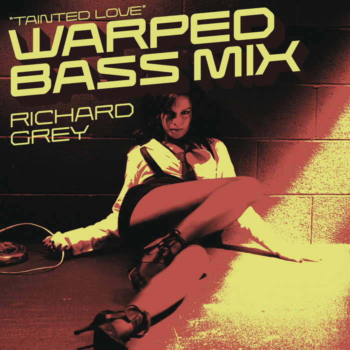 RICHARD GREY - Tainted Love (Warped Bass Mix)