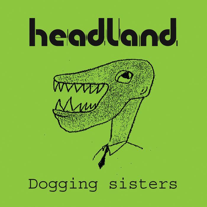 HEADLAND - Dogging Sisters
