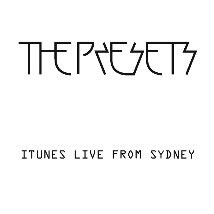 THE PRESETS - ITunes: Live From Sydney