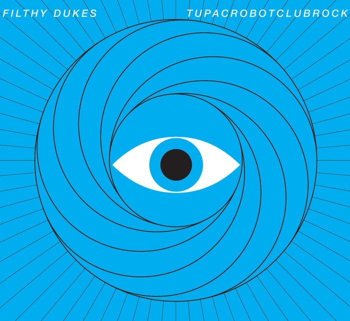 FILTHY DUKES - Tupac Robot Club Rock (Explicit Digital Bundle)