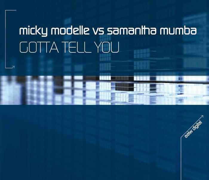 MICKY MODELLE vs SAMANTHA MUMBA - Gotta Tell You (Remixes)