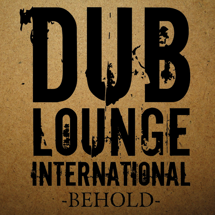 DUB LOUNGE INTERNATIONAL - Behold EP