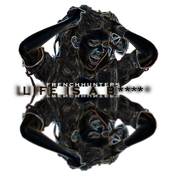 FRENCH HUNTERS - Life Is A B****
