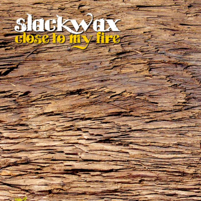 SLACKWAX - Close To My Fire
