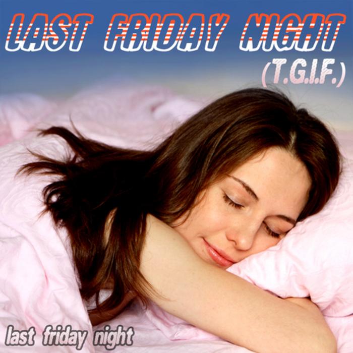 LAST FRIDAY NIGHT - Last Friday Night