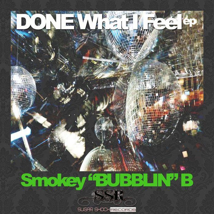 SMOKEY BUBBLIN B - Done What I Feel
