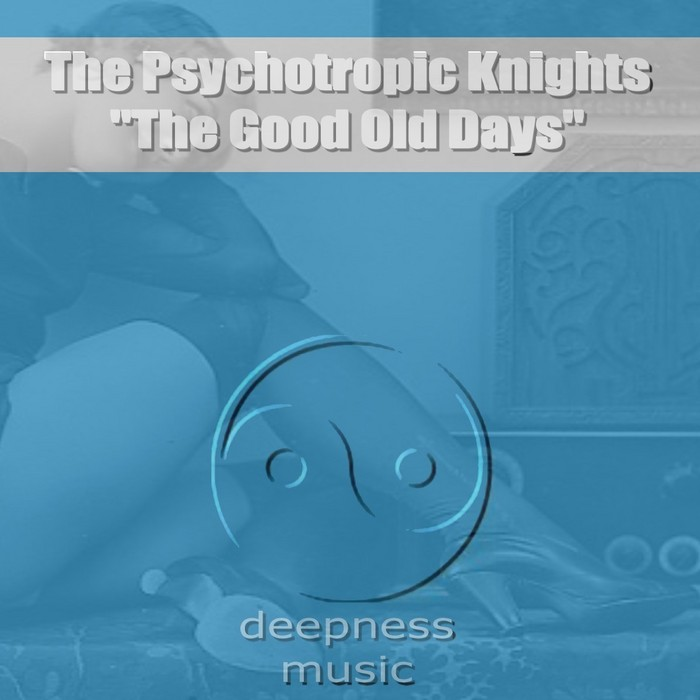 PSYCHOTROPIC KNIGHTS, The - The Good Old Days