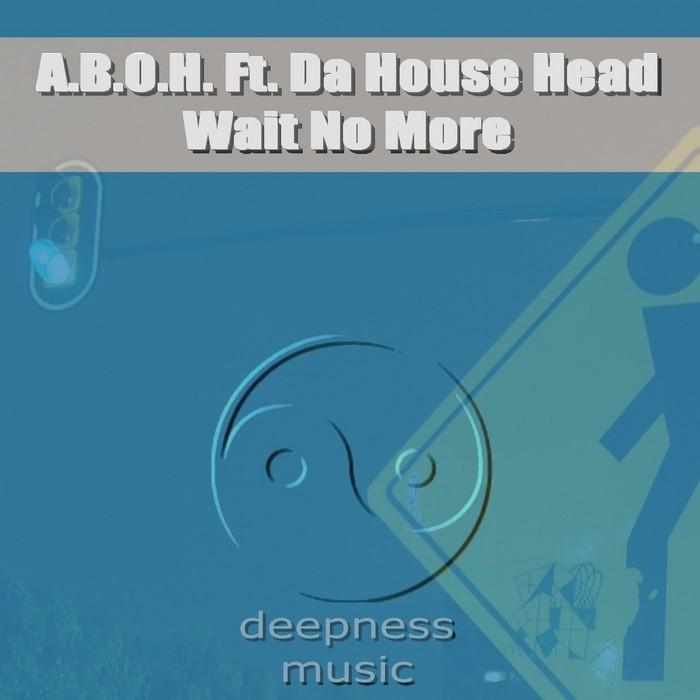 ABOH feat Da House Head - Wait No More