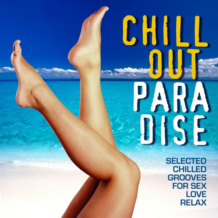 VARIOUS - Chill Out Paradise (Selected Chilled Grooves For Love, Sex & Relax)