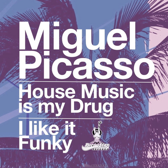 PICASSO, Miguel - House Music Is My Drug